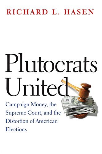 Plutocrats United: Campaign Money, the Supreme Court, and the Distortion of American Elections (English Edition)