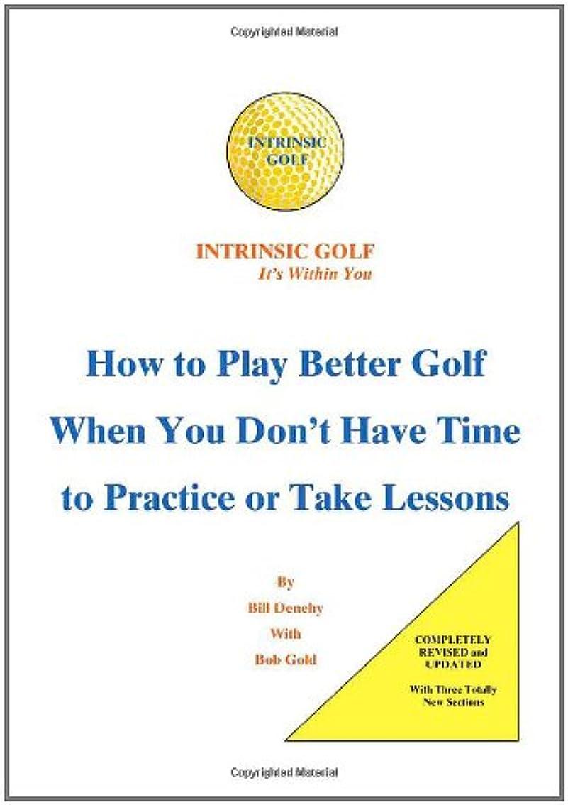 ハンドブック読み書きのできない犯すIntrinsic Golf - It's Within You: How to Play Better Golf When You Don't Have Time to Practice or Take Lessons