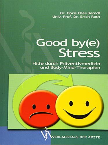 Good by(e) Stress: Hilfe durch Präventivmedizin und Body-Mind-Therapien: Ein Streifzug durch Präventivmedizin und Kulturen