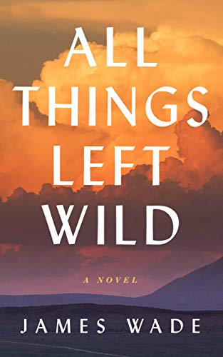 All Things Left Wild: A Novel
