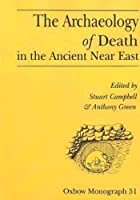 The Archaeology of Death in the Ancient Near East (Oxbow Monographs in Archaeology, Number 51)