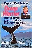 Ocean Warrior. Mein Kreuzzug gegen das sinnlose Schlachten der Wale - Paul Watson