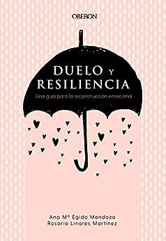 Duelo y resiliencia. Una guía para la reconstrucción emocional (Libros singulares) de [Ana María Egido Mendoza, Rosario Linares Martínez]
