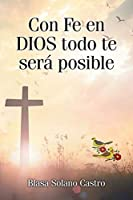 Con Fe en DIOS todo te será posible