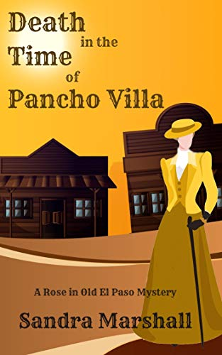 Death in the Time of Pancho Villa: A Rose in Old El Paso Mystery by [Sandra  Marshall]