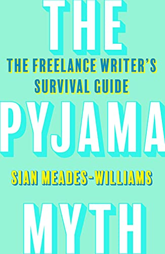 The Pyjama Myth: The Freelance Writer's Survival Guide (English Edition)