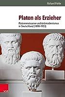 Platon als Erzieher: Platonrenaissance und Antimodernismus in Deutschland (1890-1933) (Burgertum Neue Folge)
