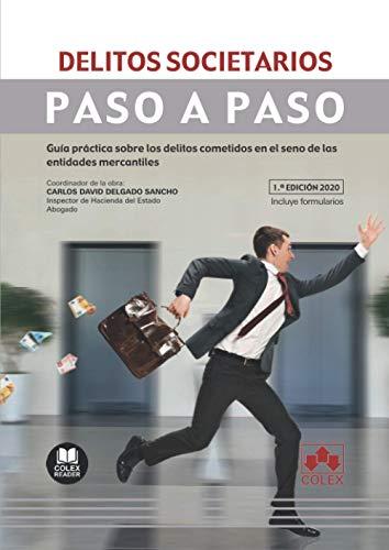 Delitos societarios. Paso a paso: Guía práctica sobre los delitos cometidos en el seno de las entidades mercantiles