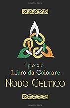 Nodo Celtico il Piccolo Libro da Colorare: Libro da colorare del giorno di San Patrizio (Italian Edition)