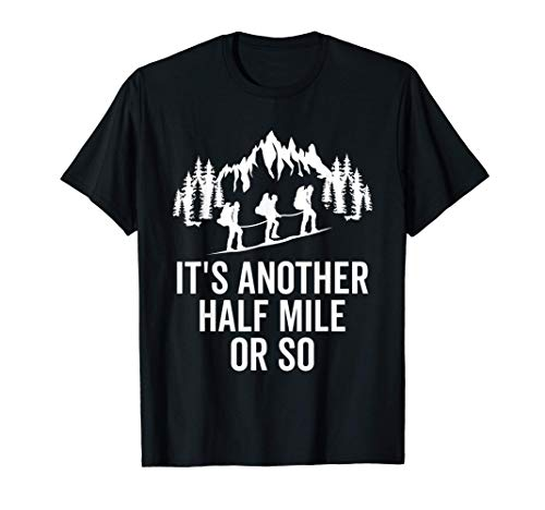 Half Mile Or So Funny Hiking Gift For Nature Hike Mountains T-Shirt