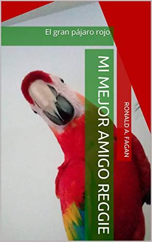Mi mejor amigo Reggie: El gran pájaro rojo (Big Red Bird nº...