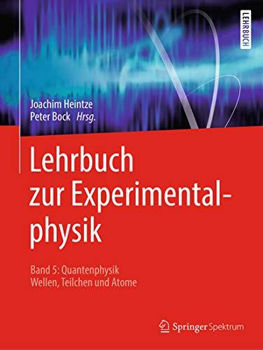 Lehrbuch zur Experimentalphysik Band 5: Quantenphysik: Wellen, Teilchen und Atome