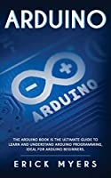 Arduino: The Arduino Book is the Ultimate Guide to Learn And Understand Arduino Programming, Ideal For Arduino Beginners.