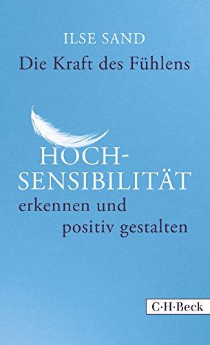 Die Kraft des Fühlens: Hochsensibilität erkennen und positiv gestalten (Beck Paperback 6254)
