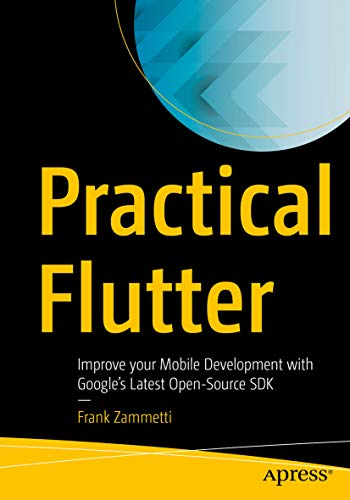 Practical Flutter: Improve your Mobile Development with Google's Latest Open-Source SDK (English Edition)