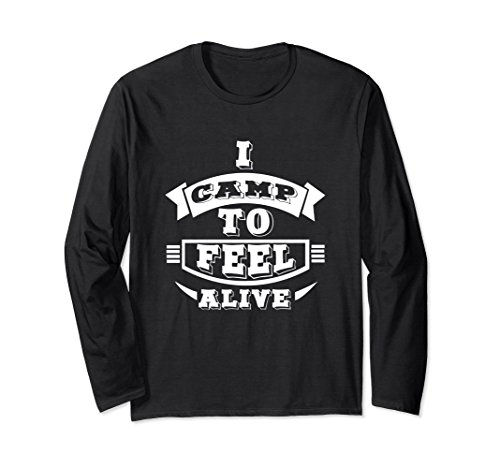 Unisex I Camp To Feel Alive Outdoor Recreation Long Sleeve T-Shirt Small Dark Heather