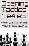 Opening Tactics: 1. E4 E5: Volume 9: The Italian Game-Duke, Michael