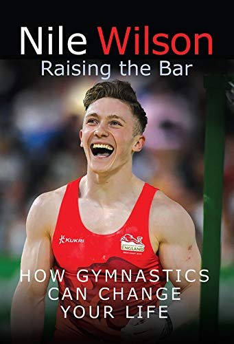 Nile Wilson: Raising the Bar: How Gymnastics Can Change Your Life (English Edition)