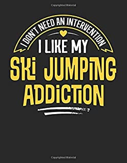 I Don't Need an Intervention I Like My Ski Jumping Addiction: 8.5x11 Funny Ski Jumping Notebook Journal Gift for Men Women Boys and Girls