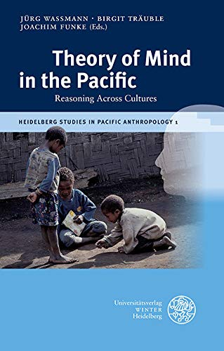 Theory of Mind in the Pacific: Reasoning Across Cultures (Heidelberg Studies in Pacific Anthropology Book 1) (English Edition)