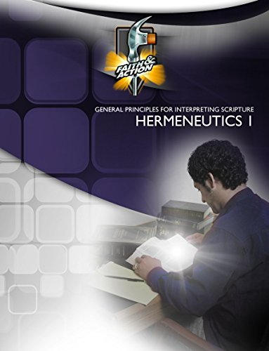 Hermeneutics 1: General Principles for Interpreting Scripture, Printed Book-format [exactly like print except in color] (Faith & Action Series Book 1022) (English Edition)