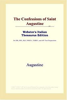 The Confessions of Saint Augustine (Webster's Italian Thesaurus Edition)