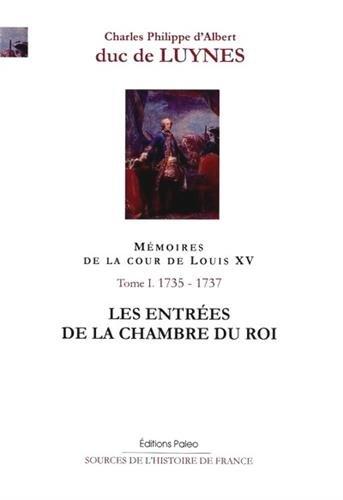Mémoires de la cour de Louis XV, Tome 1 : Les entrées de la chambre du roi (Décembre 1735-septembre 1737)