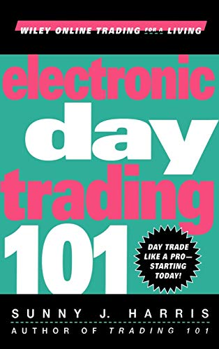 Electronic Day Trading 101 (Wiley Online Trading for a Living)