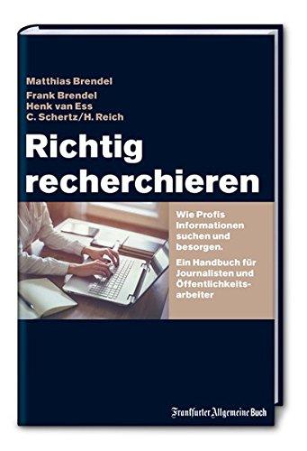 Richtig recherchieren: Wie Profis Informationen suchen und besorgen. Ein Handbuch für Journalisten und Öffentlichkeitsarbeiter