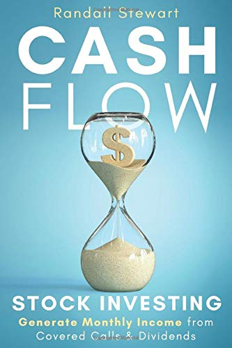 Cash Flow Stock Investing: Generate Monthly Income from Covered Calls & Dividends
