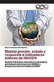 Modelo presión, estado y respuesta a indicadores bióticos de ISAGEN: Modelo P-E-R para indicadores ambientales del componente biótico de ISAGEN y proposición para el sistema SIAGEN