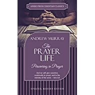 The Prayer Life [Annotated, Updated]: Persevering in Prayer