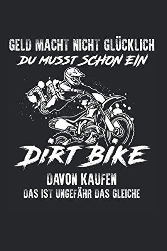 Geld macht nicht glücklich Du musst schon ein Dirt Bike davon kaufen Das ist ungefähr das Gleiche: Motocross & Dirt Bike Notizbuch 6' x 9' Motorradfahrer Biker Geschenk