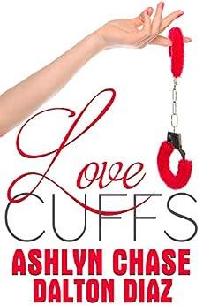 Love Cuffs by [Ashlyn Chase, Dalton Diaz]