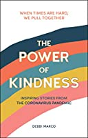 The Power of Kindness: Inspiring Stories, Heart-Warming Tales and Random Acts of Kindness from the Coronavirus Pandemic