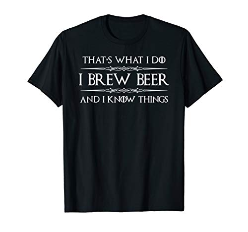 Beer Brewer Gifts - I Brew Beer & I Know Things - IPA Lover T-Shirt