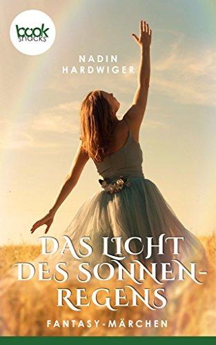 Das Licht des Sonnenregens (Kurzgeschichte, Fantasy, Liebe) (Die booksnacks Kurzgeschichten-Reihe 60)