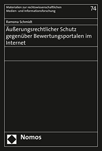 Äußerungsrechtlicher Schutz gegenüber Bewertungsportalen im Internet (Materialien Zur Rechtswissenschaftlichen Medien- Und Informationsforschung, Band 74)