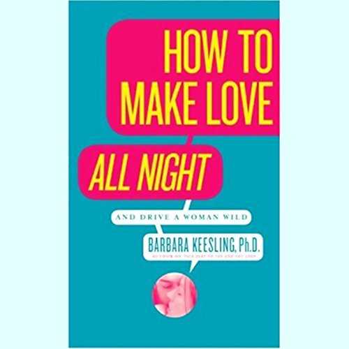 Couverture de How to Make Love All Night (and Drive a Woman Wild)