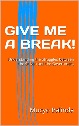 GIVE ME A BREAK!: Understanding the Struggles between the Citizen and the Government (English Edition)