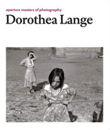 Dorothea Lange: Aperture Masters of Photography (The Aperture Masters of Photography Series)