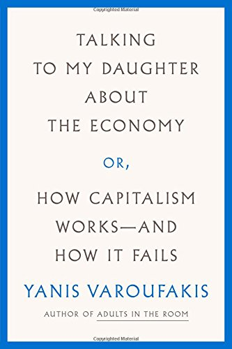 Talking to My Daughter About the Economy: Or, How Capitalism Works- and How It Fails
