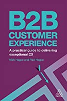 B2B Customer Experience: A Practical Guide to Delivering Exceptional CX