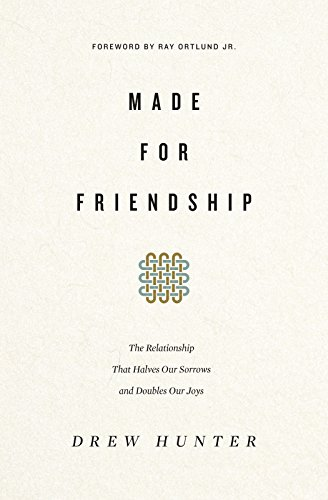 Compare Textbook Prices for Made for Friendship: The Relationship That Halves Our Sorrows and Doubles Our Joys  ISBN 9781433558191 by Hunter, Drew,Ortlund, Ray