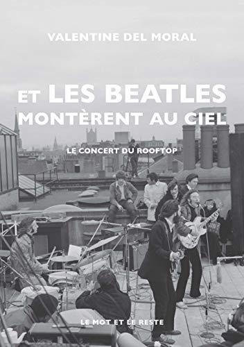 Et les Beatles montèrent au ciel: Le concert du rooftop (MUSIQUES) (French Edition) eBook: DEL MORAL, Valentine, Del Moral, Valentine: Amazon.es: Tienda Kindle