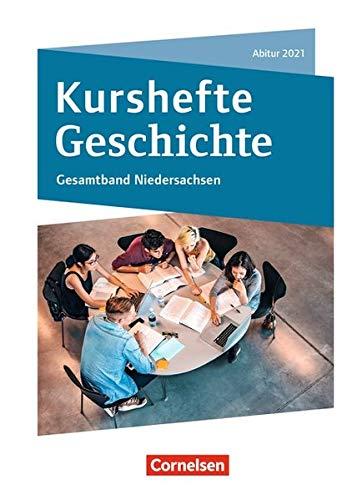 Kurshefte Geschichte - Niedersachsen: Gesamtband Niedersachsen - Abitur 2021: Schülerbuch