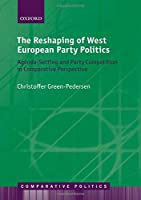 The Reshaping of West European Party Politics: Agenda-Setting and Party Competition in Comparative Perspective (Comparative Politics)