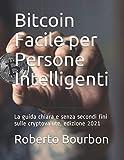 Bitcoin Facile per Persone Intelligenti: La guida chiara e senza secondi fini sulle cryptovalute