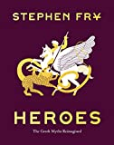 Heroes: The Greek Myths Reimagined (Stephen Fry's Greek Myths Book 2)