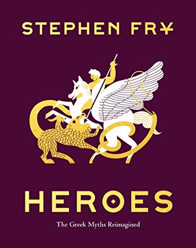 Heroes: The Greek Myths Reimagined (Stephen Fry s Greek Myths Book 2)